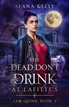 The Dead Don't Drink at Lafitte's ebook by Seana Kelly