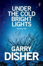 Under the Cold Bright Lights ebook by Garry Disher