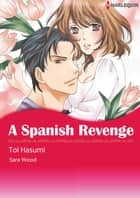 A SPANISH REVENGE (Harlequin Comics) - Harlequin Comics ebook by Sara Wood, Toi Hasumi