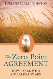 The Zero Point Agreement - How to Be Who You Already Are ebook by Julie Tallard Johnson