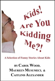 Kids! Are You Kidding Me! ebook by Caitlind L. Alexander