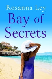 Bay of Secrets - Escape to the beaches of Barcelona with this gorgeous summer read! ebook by Rosanna Ley