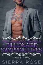 The Construction Worker & the Billionaire: Swapping Lives - Taming The Bad Boy Billionaire, #10 ebook by