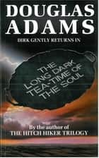 The Long Dark Tea-Time of the Soul: Dirk Gently 2 ebook by Douglas Adams
