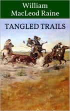 Tangled Trails ebook by William MacLeod Raine