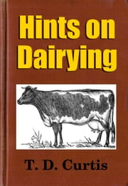 Hints on Dairying ebook by Midwest Journal Press,T. D. Curtis,Dr. Robert C. Worstell