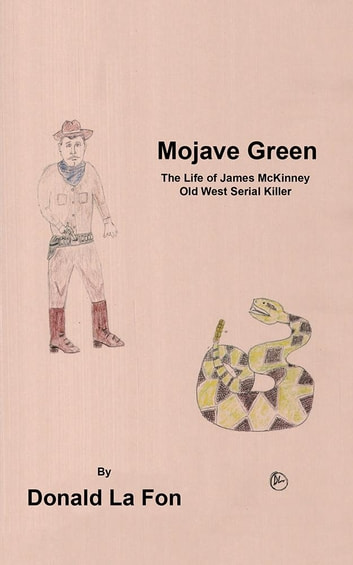 Mojave Green - The Life of James Mckinney Old West Serial Killer eBook by Donald La Fon