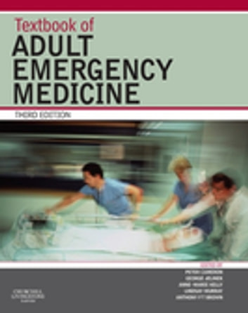 Textbook of Adult Emergency Medicine E-Book ebook by Peter Cameron, MBBS, MD, FACEM,George Jelinek, MBBS, MD, DipDHM, FACEM,Anne-Maree Kelly, MD, MClinED, FACEM,Lindsay Murray, MBBS, FACEM,Anthony F. T. Brown, MB ChB, FRCP, FRCS (Ed), FACEM, FRCEM