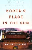 Korea's Place in the Sun: A Modern History (Updated) ebook by Bruce Cumings
