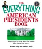 The Everything American Presidents Book - All You Need to Know About the Leaders Who Shaped U.S. History ebook by Martin Kelly, Melissa Kelly
