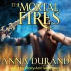 The Mortal Fires audiobook by Anna Durand