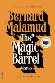 The Magic Barrel - Stories ebook by Bernard Malamud,Jhumpa Lahiri