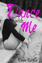 Dance with Me ebook by Renee Novelle