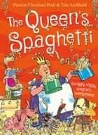The Queen's Spaghetti ebook by Patricia Cleveland-Peck, Tim Archbold