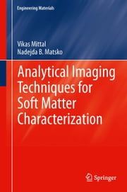 Analytical Imaging Techniques for Soft Matter Characterization ebook by Vikas Mittal,Nadejda B. Matsko
