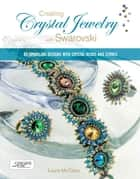 Creating Crystal Jewelry with Swarovski - 65 Sparkling Designs with Crystal Beads and Stones ebook by Laura McCabe