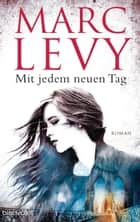Mit jedem neuen Tag - Roman ebook by Marc Levy, Eliane Hagedorn, Bettina Runge