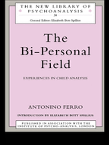 The Bi-Personal Field - Experiences in Child Analysis ebook by Antonino Ferro