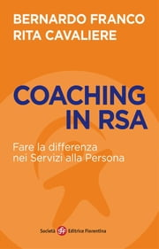 Coaching in RSA - Fare la differenza nei Servizi alla Persona ebook by Bernardo Franco, Rita Cavaliere