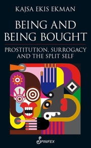 Being and Being Bought - Prostitution, Surrogacy and the Split Self ebook by Kajsa Ekis Ekman