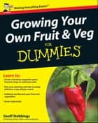 Growing Your Own Fruit and Veg For Dummies ebook by Geoff Stebbings