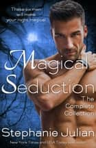Magical Seduction Bundle ebook by Stephanie Julian