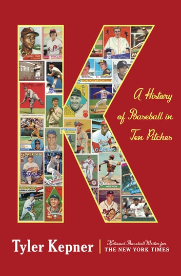 K: A History of Baseball in Ten Pitches ebook by Tyler Kepner