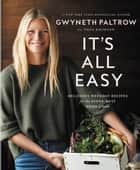 It's All Easy - Delicious Weekday Recipes for the Super-Busy Home Cook ebook by Gwyneth Paltrow