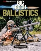 Big Book of Ballistics ebook by Philip Massaro