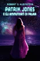 Patrik Jones e gli ammutinati di Falaia ebook by Robert S. Kleinstone