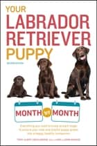 Your Labrador Retriever Puppy Month by Month, 2nd Edition ebook by Terry Albert,Debra Eldredge DVM,Don Ironside,Barb Ironside