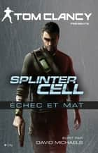 Splinter Cell échec et mat ebook by David Michaels,Tom Clancy