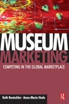 Museum Marketing ebook by Ruth Rentschler, Anne-Marie Hede