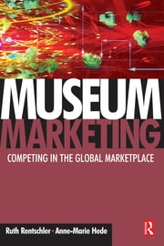 Museum Marketing ebook by Ruth Rentschler,Anne-Marie Hede