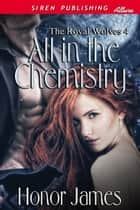 All in the Chemistry ebook by Honor James