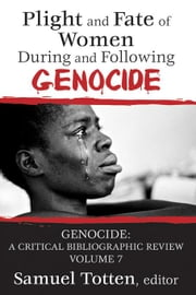 Plight and Fate of Women During and Following Genocide ebook by Totten, Samuel