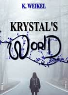 Krystal's World ebook by K. Weikel