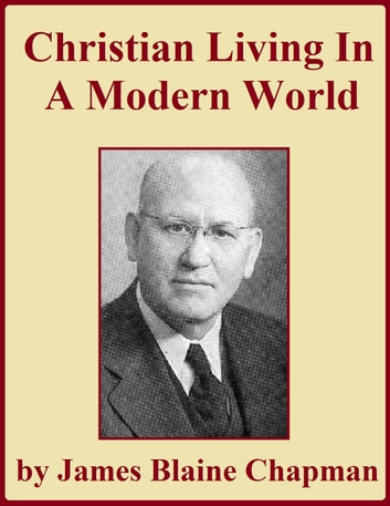 Christian Living in a Modern World ebook by James Blaine Chapman