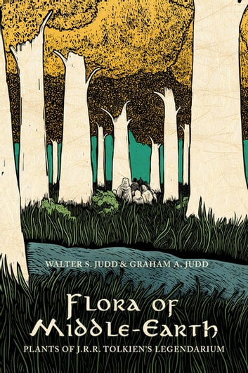 Flora of Middle-Earth - Plants of J.R.R. Tolkien's Legendarium ebook by Walter S. Judd,Graham A. Judd