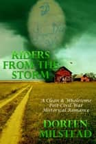 Riders From The Storm (A Clean & Wholesome Post-Civil War Historical Romance) ebook by Doreen Milstead