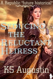 Seducing The Reluctant Heiress ebook by KS Augustin