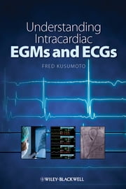 Understanding Intracardiac EGMs and ECGs ebook by Fred M. Kusumoto