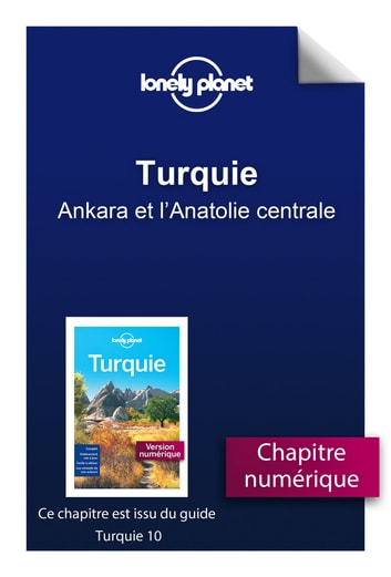 Turquie 10 - Ankara et l'Anatolie centrale ebook by LONELY PLANET FR
