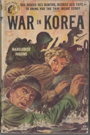 War in Korea - The Report of a Woman Combat Correspondent ebook by Marguerite Higgins