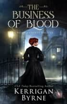 The Business of Blood ebook by Kerrigan Byrne
