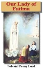 Our Lady of Fatima ebook by Penny Lord, Bob Lord