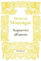 Sopravvivi all'amore eBook by Michel de Montaigne