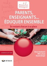 Parents, Enseignants… Eduquer ensemble - En restant chacun à sa place ebook by Bruno Humbeeck, Willy Lahaye, Maxime Berger