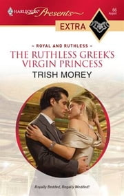 The Ruthless Greek's Virgin Princess ebook by Trish Morey