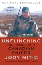 Unflinching - The Making of a Canadian Sniper ebook by Jody Mitic
